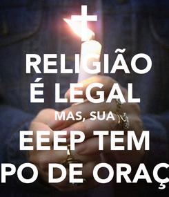 Poster:    RELIGIÃO   É LEGAL MAS, SUA EEEP TEM GRUPO DE ORAÇAO?