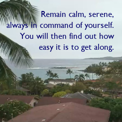 Poster: Remain calm, serene,  always in command of yourself.  You will then find out how  easy it is to get along.