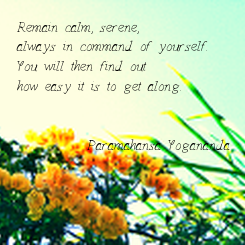 Poster: Remain calm, serene,  always in command of yourself.  You will then find out  how easy it is to get along.             Paramahansa
