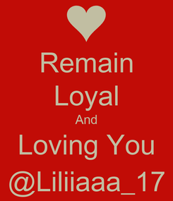 Poster: Remain Loyal And Loving You @Liliiaaa_17