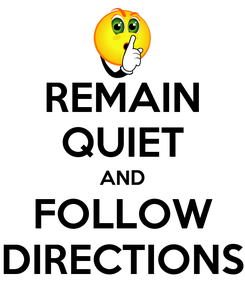 Poster: REMAIN QUIET AND FOLLOW DIRECTIONS