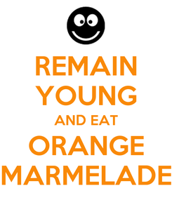 Poster: REMAIN YOUNG AND EAT ORANGE MARMELADE