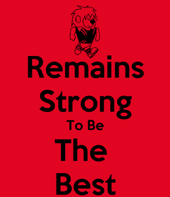 Poster: Remains Strong To Be The  Best