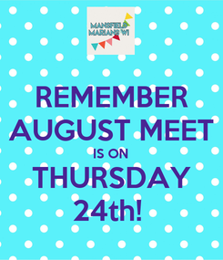 Poster: REMEMBER AUGUST MEET IS ON THURSDAY 24th!