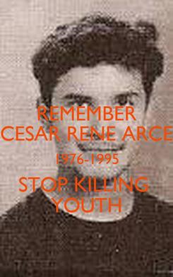 Poster: REMEMBER CESAR RENE ARCE 1976-1995 STOP KILLING  YOUTH
