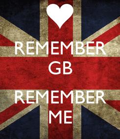 Poster: REMEMBER GB  REMEMBER ME