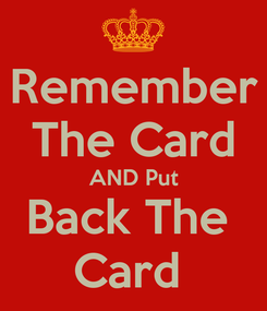 Poster: Remember The Card AND Put Back The  Card