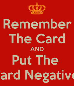 Poster: Remember The Card AND Put The  Card Negative