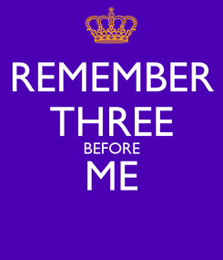 Poster: REMEMBER THREE BEFORE ME