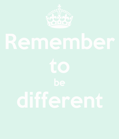 Poster: Remember to be different