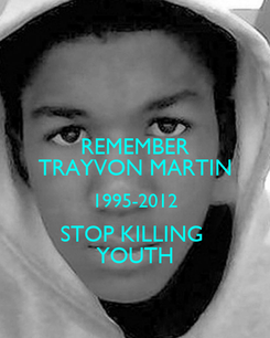 Poster: REMEMBER TRAYVON MARTIN 1995-2012 STOP KILLING  YOUTH