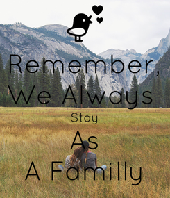 Poster: Remember, We Always  Stay As A Familly