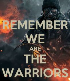 Poster: REMEMBER WE ARE THE WARRIORS