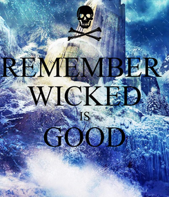 Poster: REMEMBER  WICKED IS GOOD