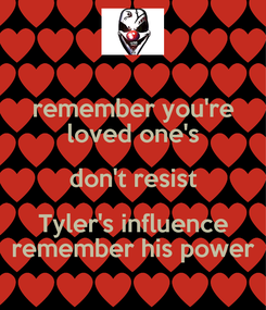 Poster: remember you're loved one's don't resist Tyler's influence remember his power