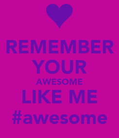 Poster: REMEMBER YOUR AWESOME LIKE ME #awesome