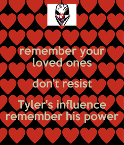 Poster: remember your loved ones don't resist Tyler's influence remember his power