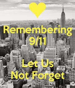 Poster: Remembering 9/11  Let Us Not Forget