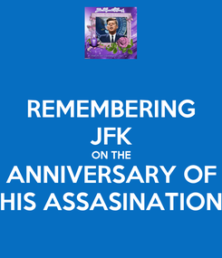 Poster: REMEMBERING JFK ON THE ANNIVERSARY OF HIS ASSASINATION