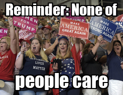 Poster: Reminder: None of people care