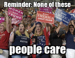 Poster: Reminder: None of these people care