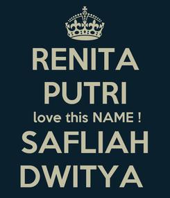 Poster: RENITA PUTRI  love this NAME ! SAFLIAH DWITYA