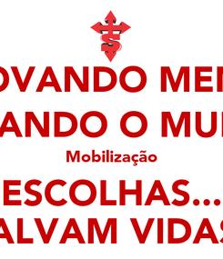 Poster: RENOVANDO MENTES, TRANSFORMANDO O MUNDO Rm 12.3 Mobilização ESCOLHAS... SALVAM VIDAS!