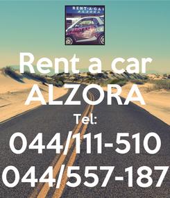 Poster: Rent a car ALZORA Tel: 044/111-510 044/557-187