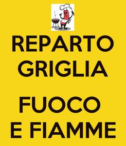 Poster: REPARTO GRIGLIA  FUOCO  E FIAMME