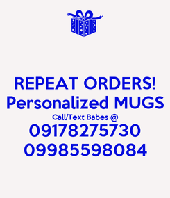 Poster: REPEAT ORDERS! Personalized MUGS Call/Text Babes @ 09178275730 09985598084