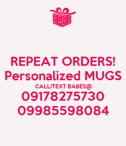 Poster: REPEAT ORDERS! Personalized MUGS CALL/TEXT BABES@ 09178275730 09985598084