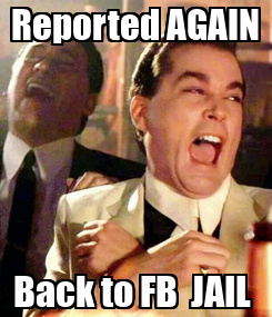 Poster: Reported AGAIN Back to FB  JAIL