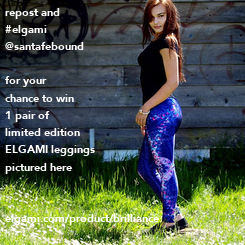 Poster: repost and #elgami @santafebound  for your chance to win 1 pair of limited edition ELGAMI leggings pictured here   elgami.com/product/brilliance