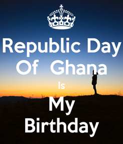 Poster: Republic Day Of  Ghana Is My Birthday
