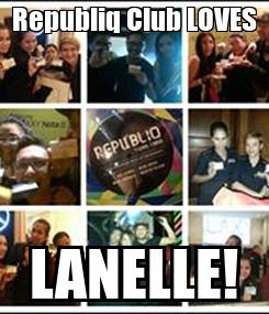 Poster: Republiq Club LOVES LANELLE!
