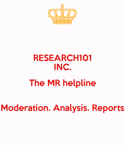 Poster: RESEARCH101 INC. The MR helpline  Moderation. Analysis. Reports