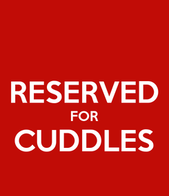 Poster:  RESERVED FOR CUDDLES