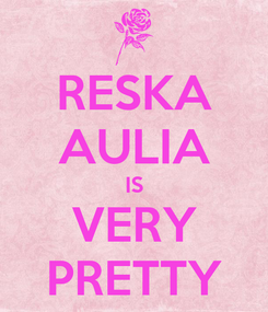 Poster: RESKA AULIA IS VERY PRETTY