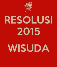 Poster: RESOLUSI 2015  WISUDA