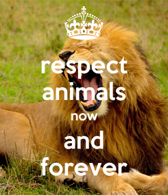 Poster: respect animals now and forever