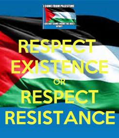 Poster: RESPECT  EXISTENCE OR RESPECT RESISTANCE