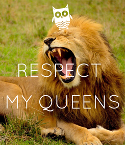 Poster:  RESPECT   MY QUEENS