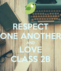 Poster: RESPECT ONE ANOTHER AND LOVE CLASS 2B