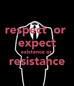 Poster: respect  or  expect existence or  resistance