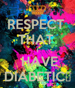 Poster: RESPECT  THAT  I  HAVE DIABETIC✌