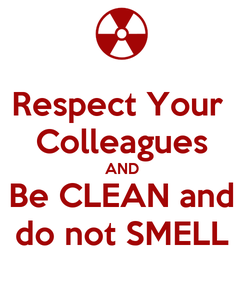 Poster: Respect Your  Colleagues AND Be CLEAN and do not SMELL