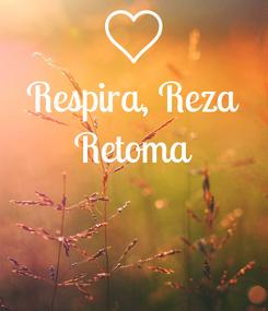 Poster: Respira, Reza Retoma