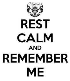 Poster: REST CALM AND REMEMBER ME