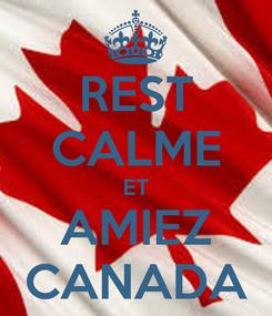 Poster: REST CALME ET AMIEZ CANADA