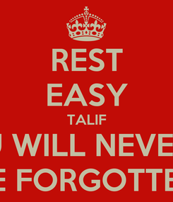 Poster: REST EASY TALIF U WILL NEVER BE FORGOTTEN